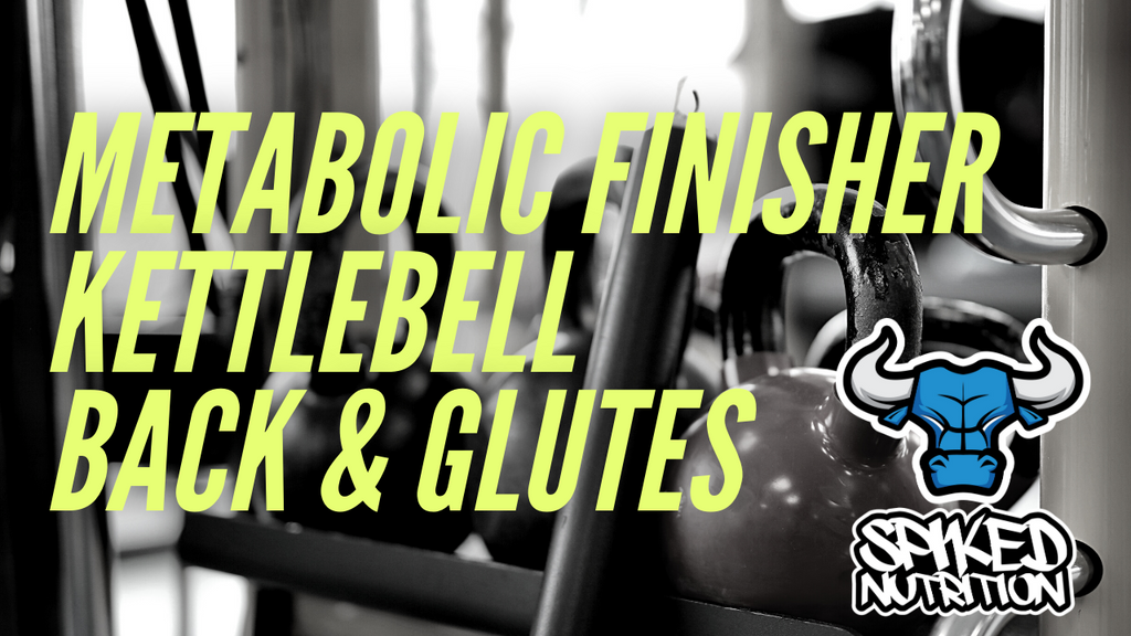 Metabolic Finisher Kettlebell Back and Glutes Spiked Nutrition