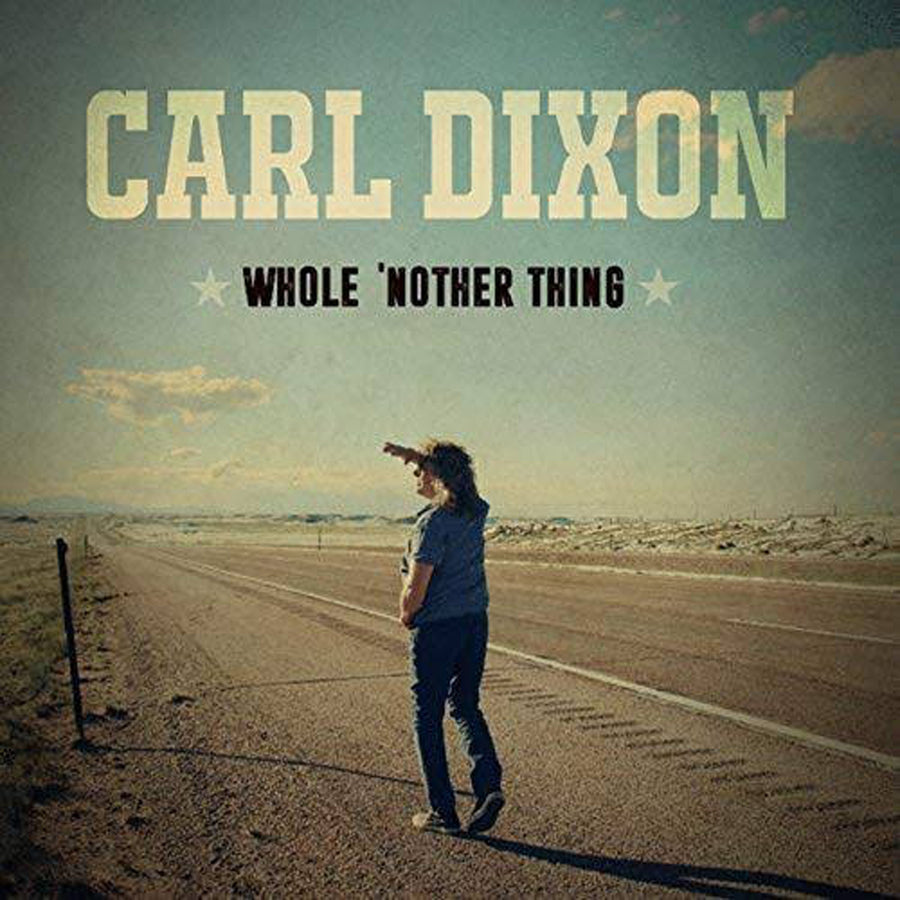 Carl Dixon - Whole 'Nother Thing (2017) CD - SIGNED