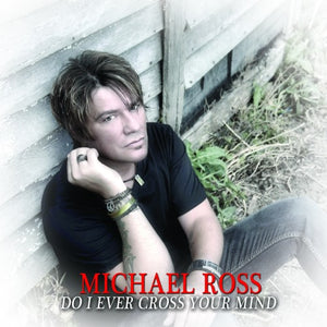 MICHAEL ROSS - Do I Ever Cross Your Mind (2018) SIGNED