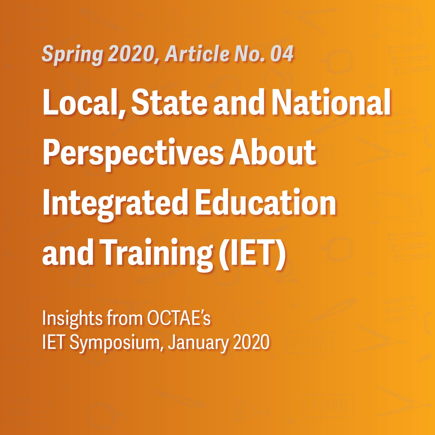 Local, State and National Perspectives About Integrated Education and Training (IET): Insights from OCTAE's IET Symposium, January 2020
