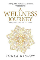 A Wellness Journey: The Guided Quest for Remarkable Wellbeing.