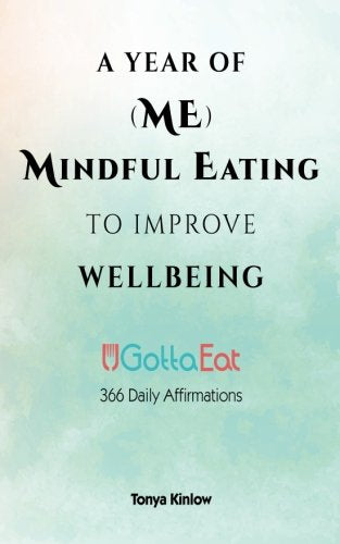 A Year of (ME) Mindful Eating to Improve Wellbeing: 366 Daily Affirmations