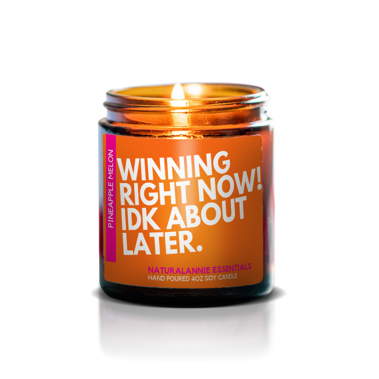 Winning Right Now! IDK About Later Natural Soy Candle - 4oz