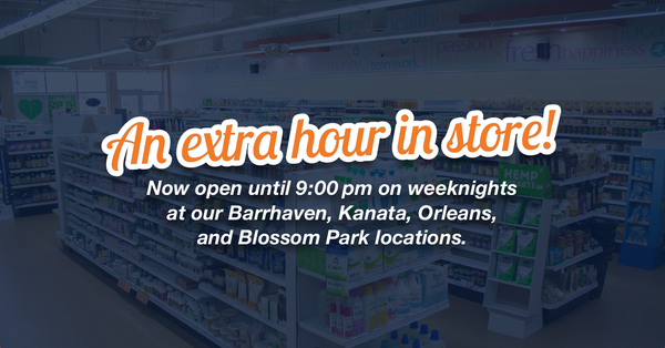 Now open until 9:00 pm on weekdays at our Barrhaven, Kanata, Orleans, and Blossom Park locations.