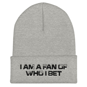 I Am A Fan Of Who I Bet Cuffed Beanie