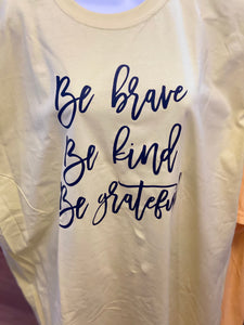 Be Brave Be Kind Be Grateful