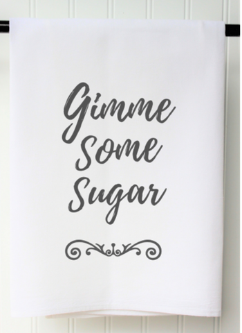 """GIMME SOME SUGAR"" FLOUR SACK TOWEL"