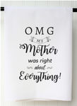"""MY MOTHER WAS RIGHT"" FLOUR SACK TOWEL"