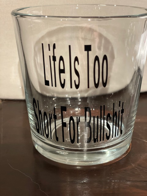 Life is too short for bullshit-whiskey glass
