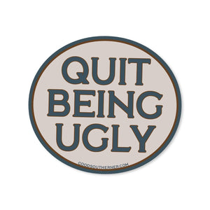 Good Southerner - Quit Being Ugly Sticker