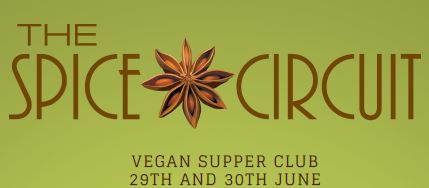 The Spice Circuit VEGAN SUPPER CLUB 29th and 30th June