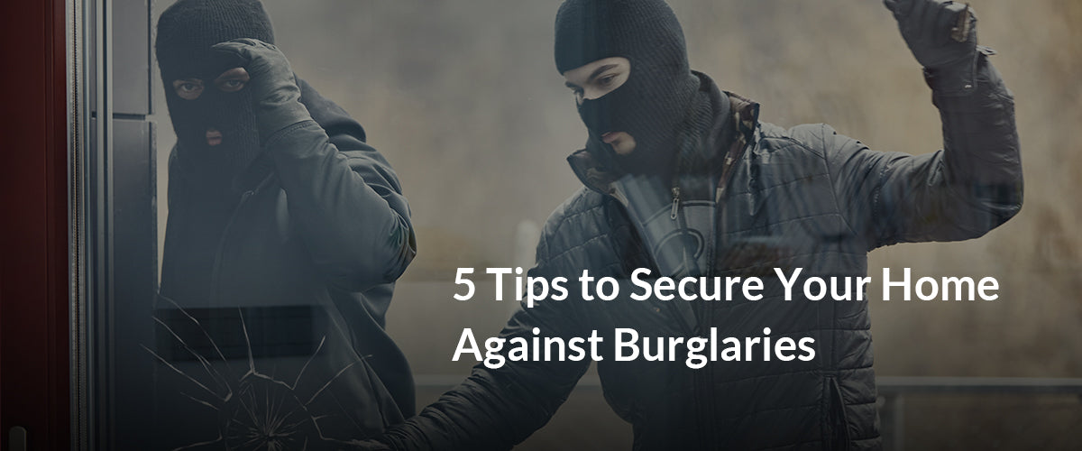 5 Tips to Secure Your Home Against Burglaries