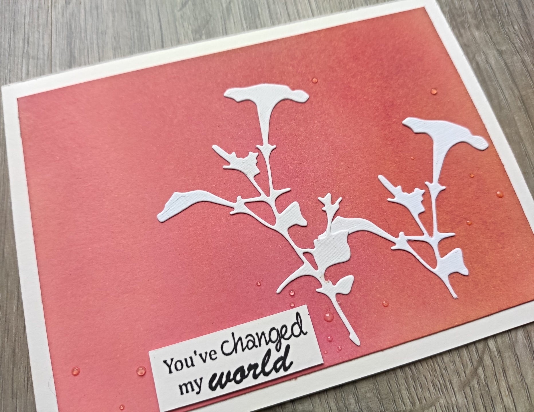Handmade card- You've changed my world