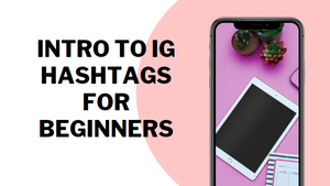 DIY Intro To IG Hashtags For Beginners