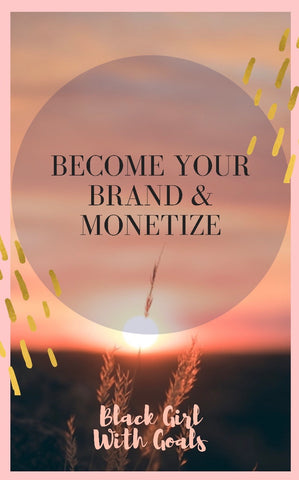 Become Your Brand and Monetize | Black Girl with Goals