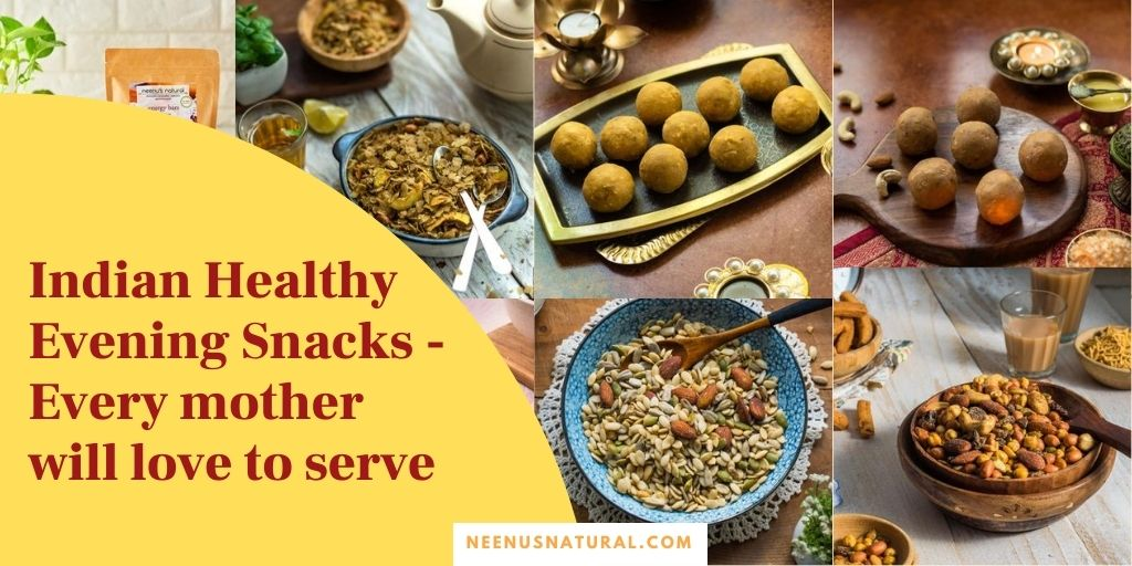 Indian Healthy Evening Snacks - Every Mother Will Love To Serve