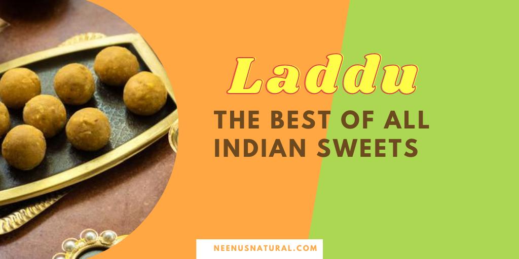 Laddu - The best of all Indian Sweets