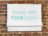 """Made With Your Fabric"" Roman Shade"