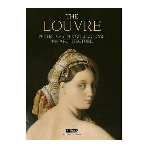 THE LOUVRE. THE HISTORY. THE COLLECTIONS. THE ARCHITECTURE