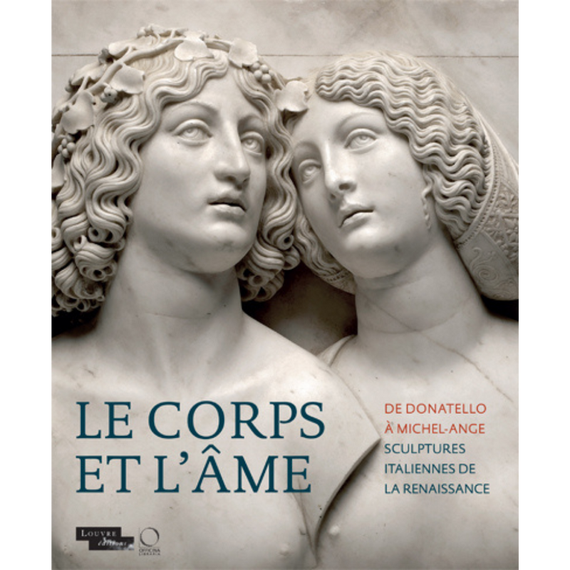 Le Corps et l'âme. De Donatello à Michel-Ange - Catalogue d'exposition