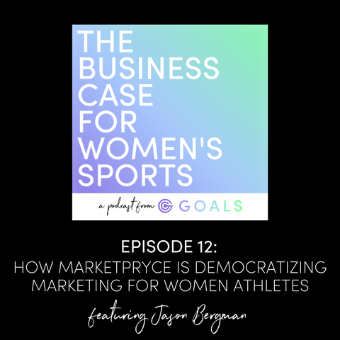 Ep. 12 The Business Case For Women's Sports