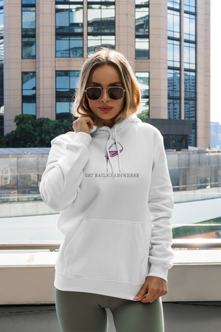 "White ""Get Nailed Anywhere"" Hoodie"