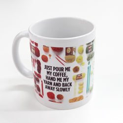 """Just pour me my coffee, hand me my yarn and back away slowly"" Mug"