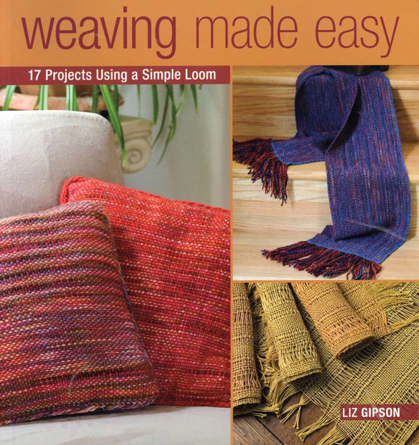 Weaving Made Easy By Liz Gipson