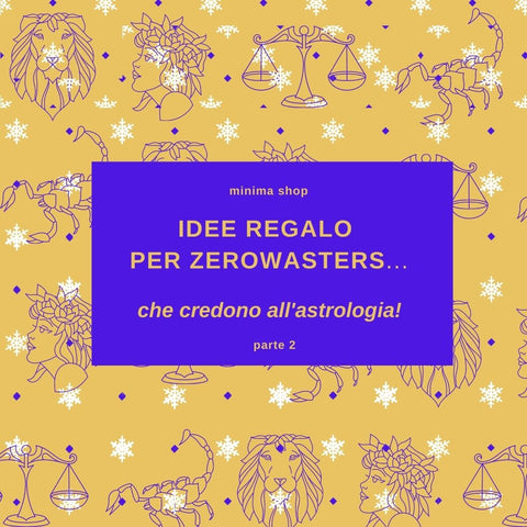 Idee regalo per zerowasters...che credono all'astrologia! (parte seconda)