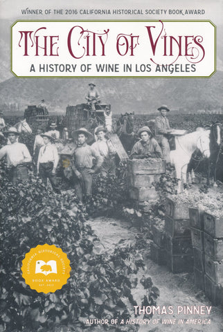 THE CITY OF VINES: A history of wine in Los Angeles, 2017, 334pp
