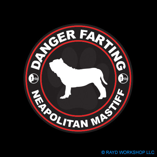 Danger Farting Neapolitan Mastiff