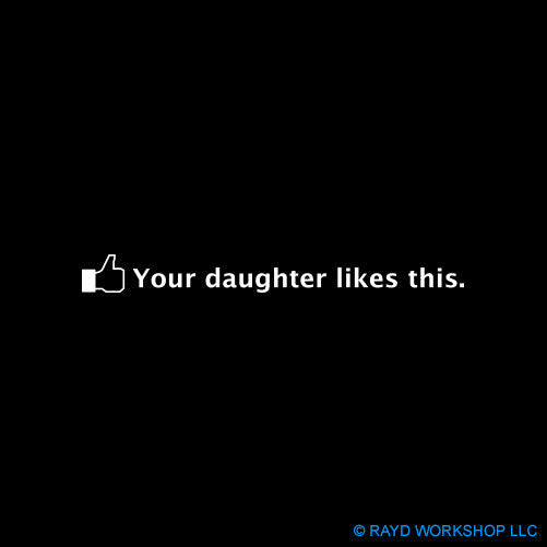 Your Daughter Likes This