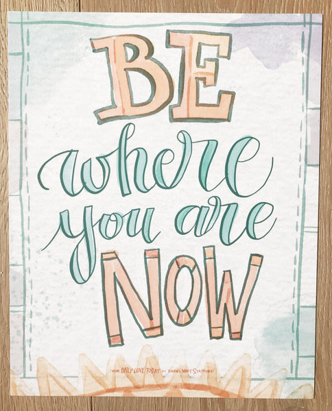 Be Where You Are Now Print