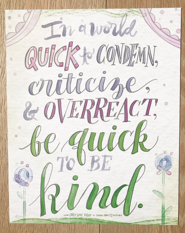 Be Quick To Be Kind Print