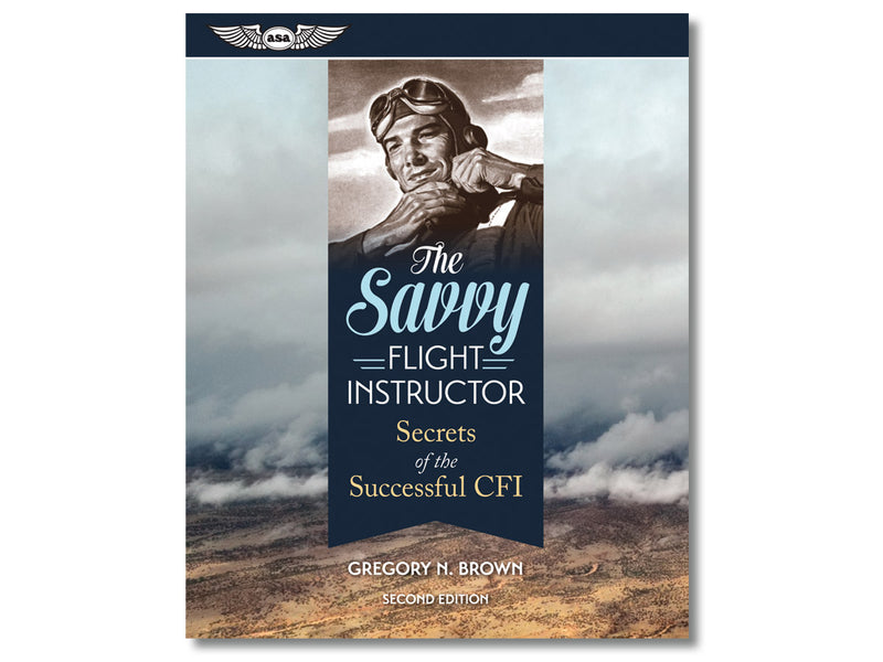 Savvy Flight Instructor - Secrets of the Successful CFI, 2nd Edition