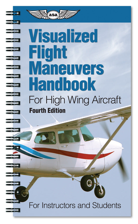 Visualized Flight Maneuvers Handbook for High Wing Aircraft, 4th Edition