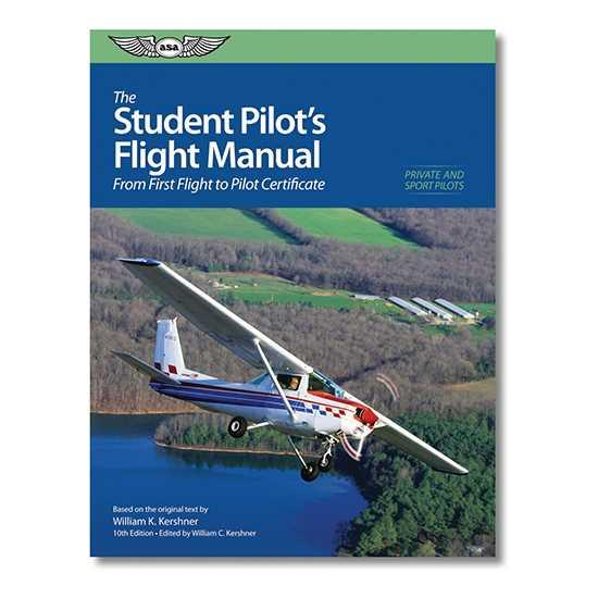 The Student Pilot`s Flight Manual, 10th Edition