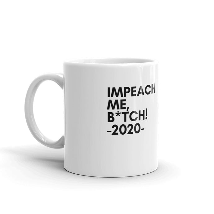 IMPEACH ME, B*TCH! -2020- Coffee Mug