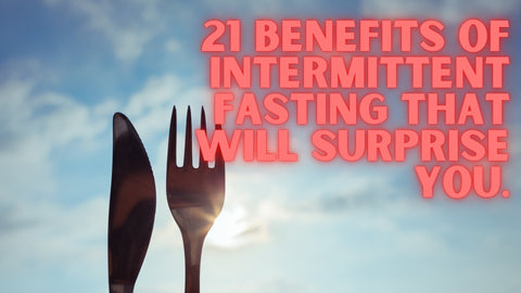 21 Benefits Of Intermittent Fasting That Will Surprise You!
