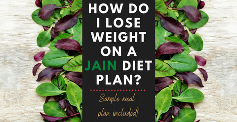 Jain Diet for Weight Loss + Meal Plans