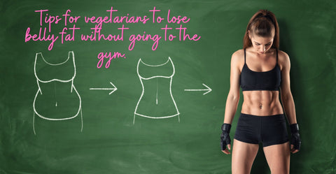 Top 9 tips for vegetarians to lose belly fat.