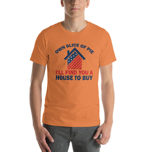 """OWN SLICE OF PIE"" Real Estate Unisex T-Shirt"