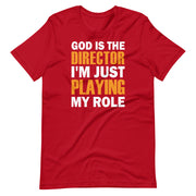 """GOD IS THE DIRECTOR I'M JUST PLAYING MY ROLE ""Unisex T-Shirt"