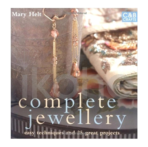 COMPLETE JEWELERY EASY TECHNIQUES AND 25 GREAT PROJECT