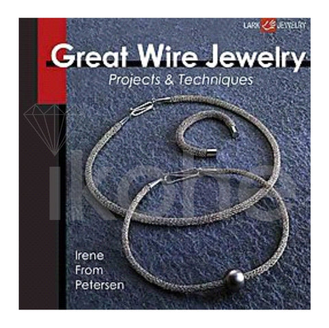 GREAT WIRE JEWELRY PROJECTS & TECHNIQUES