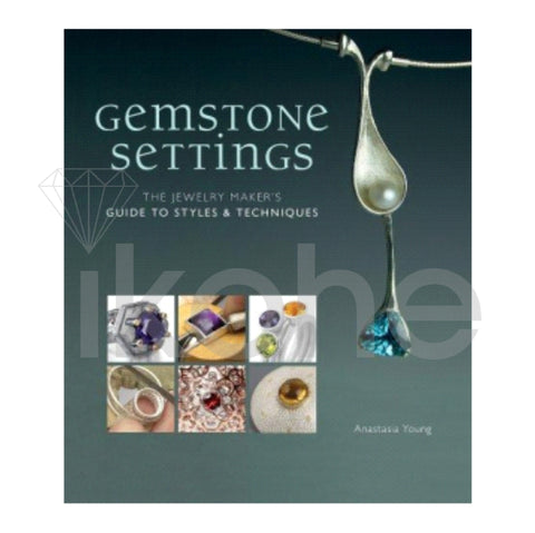 GEMSTONE SETTINGS: THE JEWELRY MAKER'S GUIDE