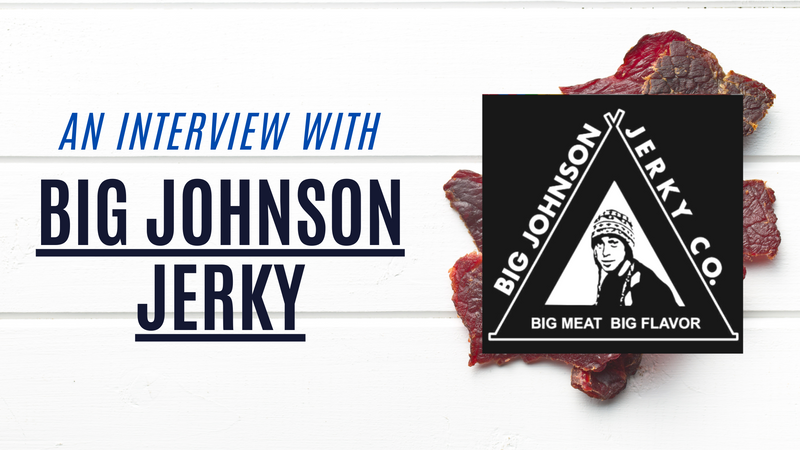 From Hobby to Career: An Interview with Big Johnson Jerky