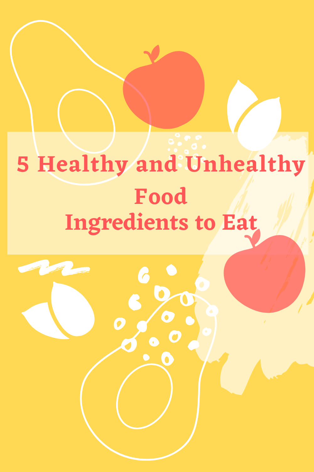 Five Healthy and Unhealthy Food Ingredients to Eat
