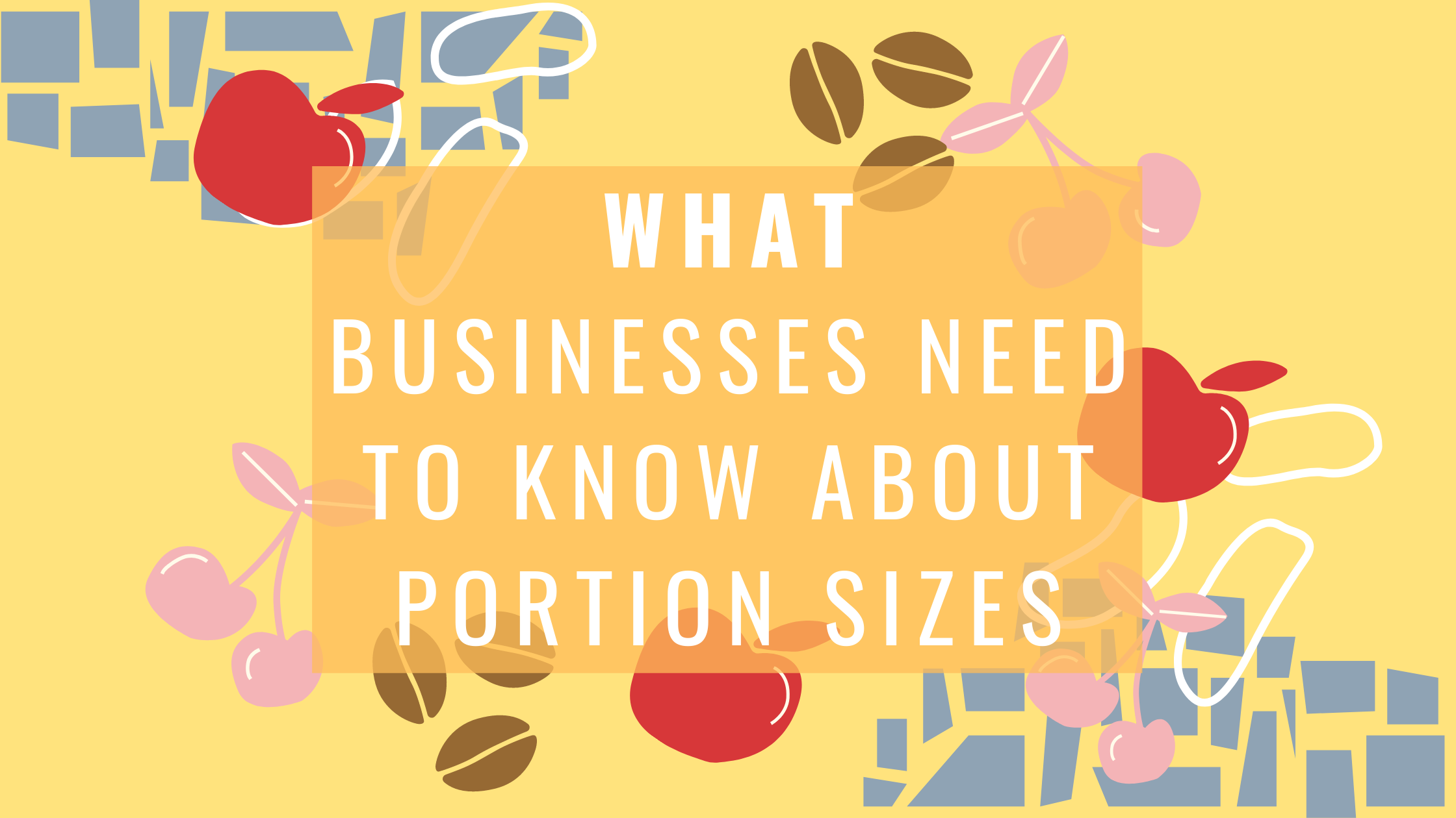 What Businesses Need to Know About Portion Sizes