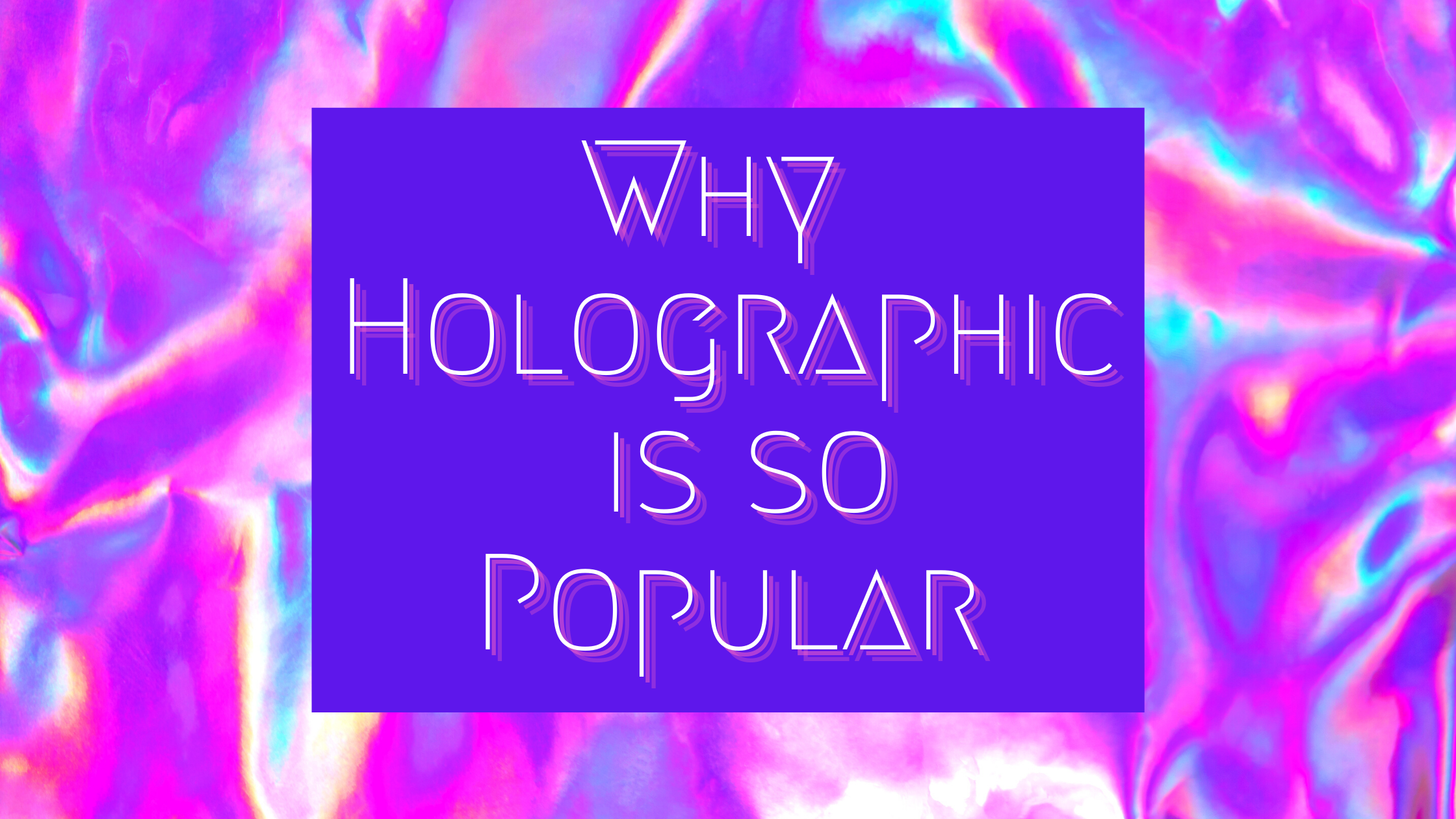 Why Holographic is the Color of 2020: Why Holographic is So Popular